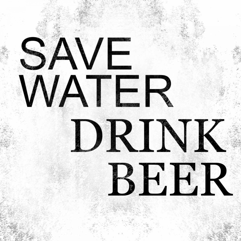 Save Water Drink Beer Alvarez, Cynthia 137932